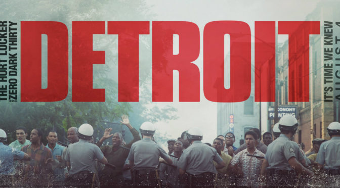 Detroit (2017): Unsettling, Infuriating, and Timely